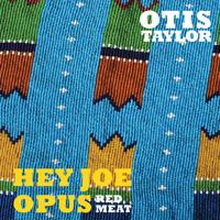 Hey Joe (B) Otis Taylor