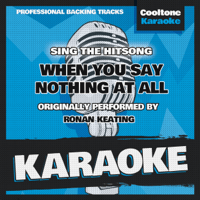 When You Say Nothing at All (Originally Performed by Ronan Keating) [Karaoke Version] Cooltone Karaoke