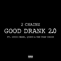 Good Drank 2.0 (feat. Gucci Mane, Quavo & The Trap Choir) - Single - 2 Chainz mp3 download