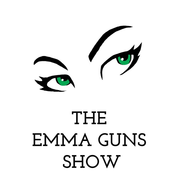 The Emma Guns Show by EMMA GUNS on Apple Podcasts