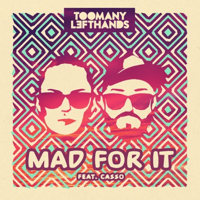 Mad For It - TooManyLeftHands Feat. Casso mp3 download