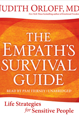 The Empath's Survival Guide: Life Strategies for Sensitive People (Unabridged) - Judith Orloff