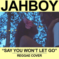 Say You Won't Let Go JAHBOY