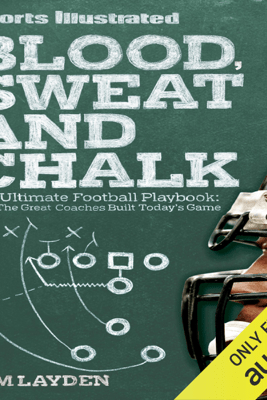 Blood, Sweat and Chalk: Inside Football's Playbook: How the Great Coaches Built Today's Game (Unabridged) - Tim Layden