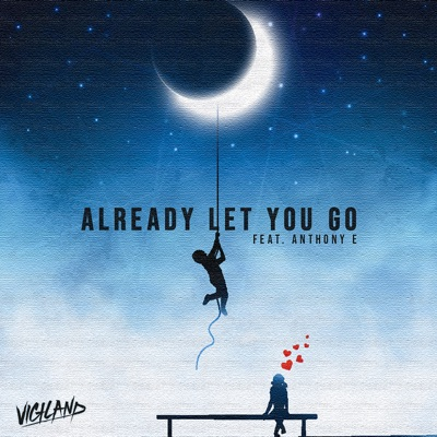 Already Let You Go - Vigiland Feat. Anthony E mp3 download