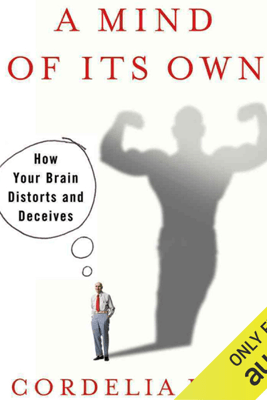 A Mind of Its Own: How Your Brain Distorts and Deceives (Unabridged) - Cordelia Fine
