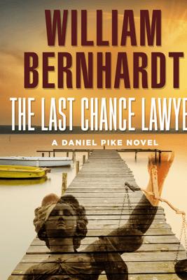 The Last Chance Lawyer - William Bernhardt