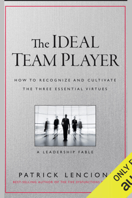 The Ideal Team Player: How to Recognize and Cultivate the Three Essential Virtues: A Leadership Fable (Unabridged) - Patrick M. Lencioni