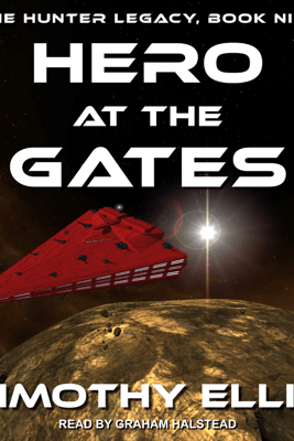 Hero at the Gates: The Hunter Legacy, Book Nine - Timothy Ellis