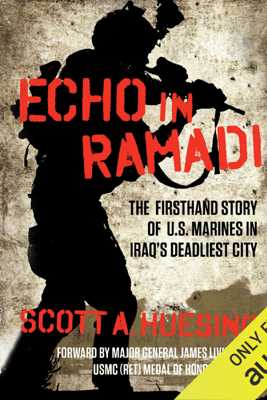 Echo in Ramadi: The Firsthand Story of U.S. Marines in Iraq's Deadliest City (Unabridged) - Scott A. Huesing