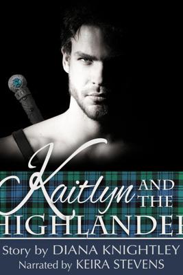 Kaitlyn and the Highlander (Unabridged) - Diana Knightley
