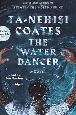 The Water Dancer: A Novel (Unabridged) - Ta-Nehisi Coates
