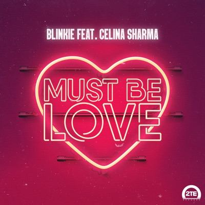 Must Be Love - Blinkie Feat. Celina Sharma mp3 download