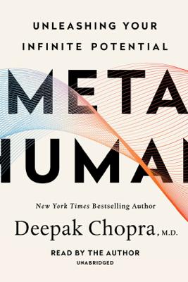 Metahuman: Unleashing Your Infinite Potential (Unabridged) - Deepak Chopra