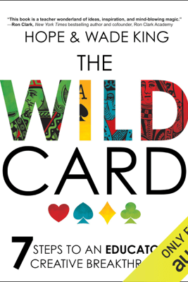 The Wild Card: 7 Steps to an Educator's Creative Breakthrough (Unabridged) - Wade King & Hope King