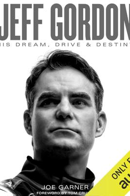 Jeff Gordon: His Dream, Drive & Destiny (Unabridged) - Joe Garner