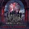 Bella Forrest - Harley Merlin and the Broken Spell: Harley Merlin, Book 5 (Unabridged)  artwork