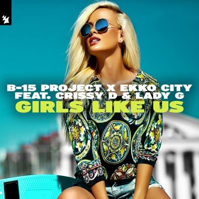 Girls Like Us - B-15 Project & Ekko City Feat. Crissy D & Lady G mp3 download