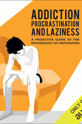 Addiction, Procrastination, and Laziness: A Proactive Guide to the Psychology of Motivation (Unabridged) - Roman Gelperin