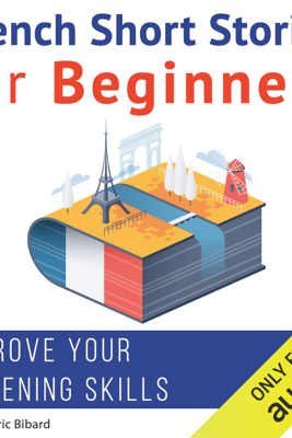 French Short Stories for Beginners (Unabridged) - Frédéric Bibard