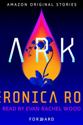 Ark: Forward (Unabridged) - Veronica Roth