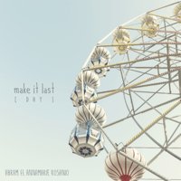Make It Last (Day) [feat. Annamarie Rosanio] - Single - ABRAM