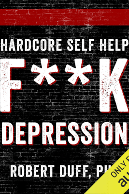 Hardcore Self Help: F**k Depression (Unabridged) - Robert Duff
