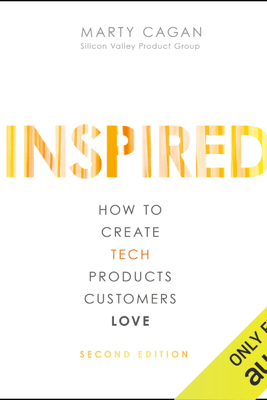 Inspired: How to Create Tech Products Customers Love, Second Edition (Unabridged) - Marty Cagan