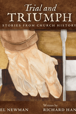 Trial and Triumph: Stories from Church History - Richard Hannula