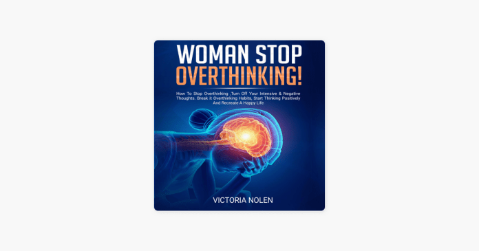 Woman Stop Overthinking How To Stop Overthinking Turn Off Your Intensive Negative Thoughts Break It Overthinking Habits Start Thinking Positively And Recreate A Happy Life Unabridged On Apple Books