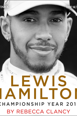 Lewis Hamilton: Championship Year 2017 - The Times, The Sunday Times & Rebecca Clancy