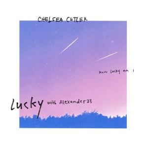Chelsea Cutler - Lucky
