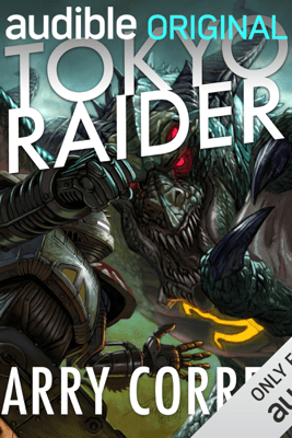 Tokyo Raider: A Tale of the Grimnoir Chronicles (Unabridged) - Larry Correia