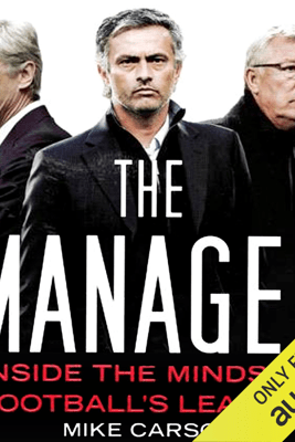 The Manager: Inside the Minds of Football's Leaders (Unabridged) - Mike Carson