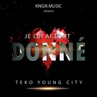 Je lui ai tout donné - Single - Teko Young City mp3 download