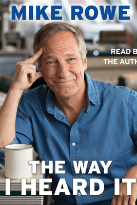 The Way I Heard It (Unabridged) - Mike Rowe