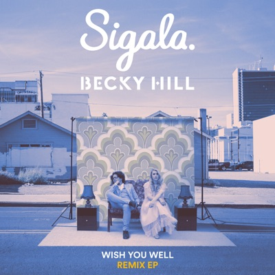 Wish You Well (Benny Benassi Remix) - Sigala & Becky Hill mp3 download