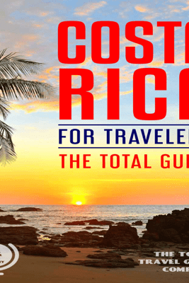 Costa Rica for Travelers. the Total Guide: The Comprehensive Traveling Guide for All Your Traveling Needs. (Unabridged) - The Total Travel Guide Company
