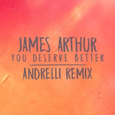 You Deserve Better (Andrelli Remix) - James Arthur mp3 download