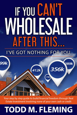 If You Can't Wholesale After This: I've Got Nothing for You (Unabridged) - Todd M. Fleming