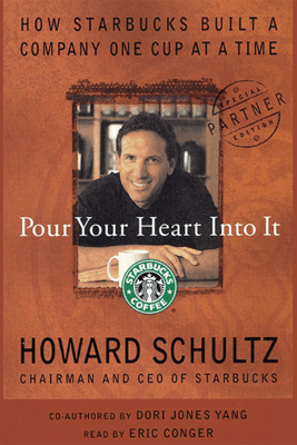 Pour Your Heart Into It: How Starbucks Built a Company One Cup at a Time - Howard Schultz & Dori Jones Yang