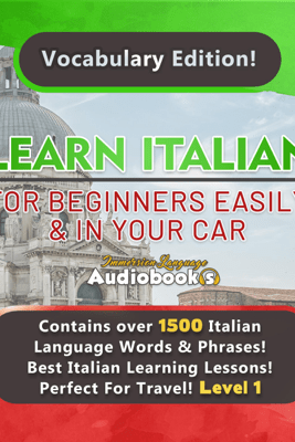 Learn Italian for Beginners Easily and in Your Car!: Vocabulary Edition! Contains over 1500 Italian Language Words and Phrases! Best Italian Learning Lessons! Perfect for Travel! (Unabridged) - Immersion Language Audiobooks