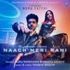 Guru Randhawa, Tanishk Bagchi & Nikhita Gandhi - Naach Meri Rani (feat. Nora Fatehi) MP3 Download