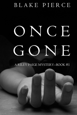 Once Gone (A Riley Paige Mystery–Book 1) - Blake Pierce