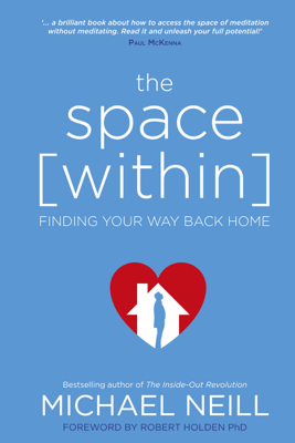 The Space Within: Finding Your Way Back Home (Unabridged) - Michael Neill