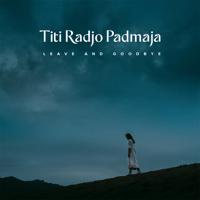 Leave and Goodbye - Single - Titi Radjo Padmaja