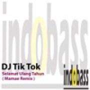 DJ Tik Tok - Selamat Ulang Tahun (Mamae Remix)width=