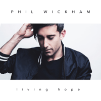 Living Hope Phil Wickham