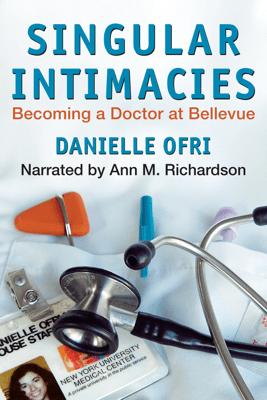 Singular Intimacies: Becoming a Doctor at Bellevue (Unabridged) - Danielle Ofri, MD