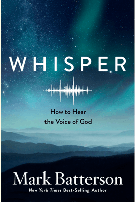 Whisper: How to Hear the Voice of God (Unabridged) - Mark Batterson
